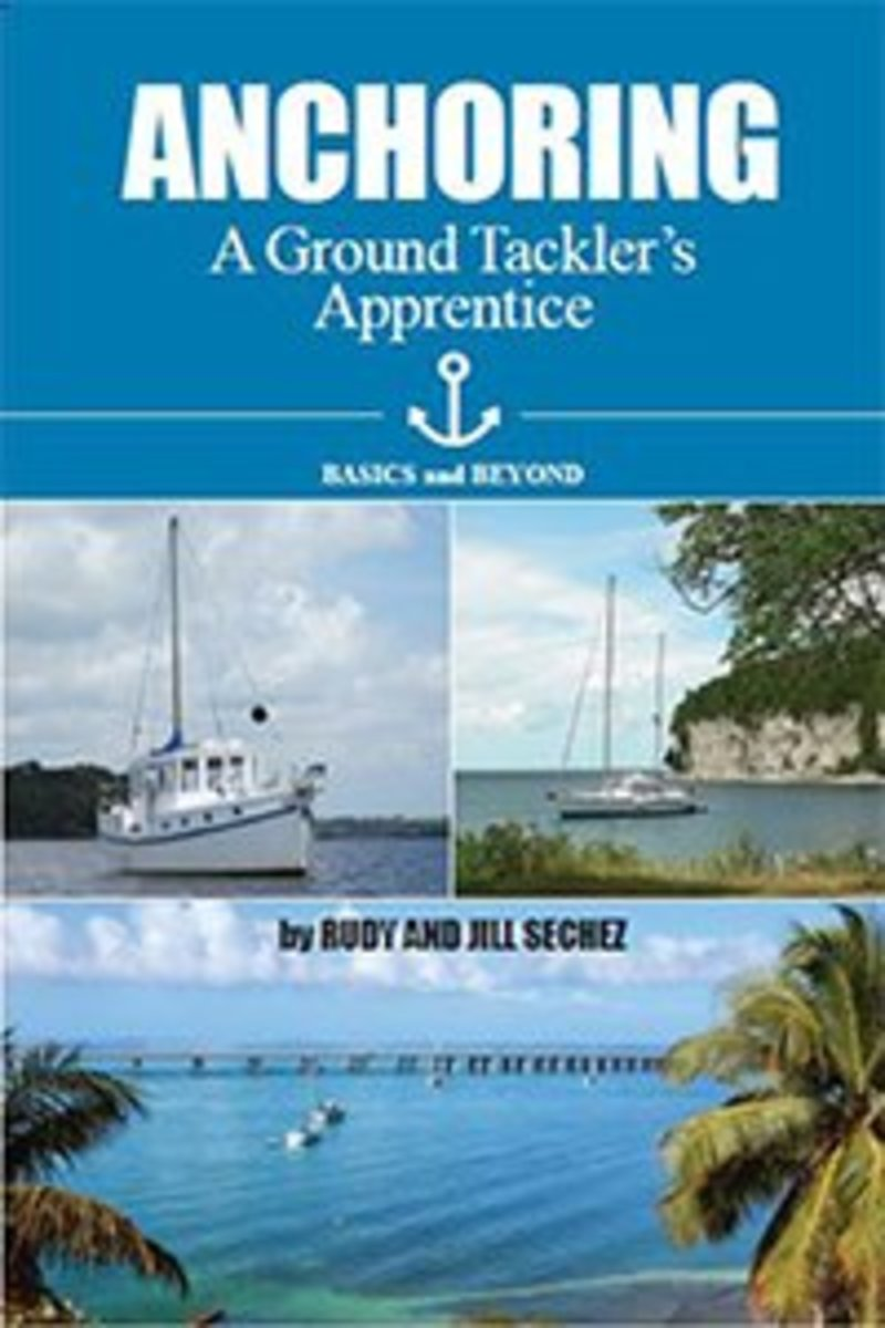 Rudy and Jill Sechez are authors of Anchoring: A Ground Tackler's Apprentice, available on Amazon.